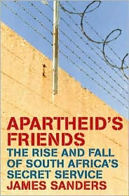 Apartheid's Friends: The Rise and Fall of the South African Secret Services
