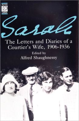 Sarah: Letters and Diaries of A Courtier's Wife 1906-1936
