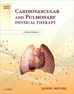 Cardiovascular and Pulmonary Physical Therapy: A Clinical Manual