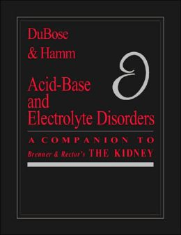 Acid Base and Electrolyte Disorders: A Companion to Brenner & Rector's The Kidney