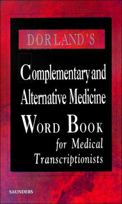 Dorland's Complementary and Alternative Medicine Word Book for Medical Transcriptionists