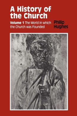 History of the Church: Volume 1: The World In Which The Church Was Founded