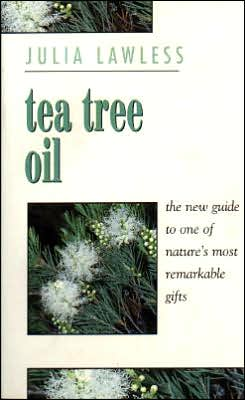 Tea Tree Oil: The New Guide to One of Nature's Most Remarkable Gifts
