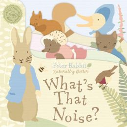 Peter Rabbit What's That Noise?: Peter Rabbit Naturally Better
