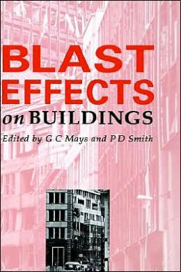 Blast Effects of Buildings: Design of Buildings to Optimize Resistance to Blast Loading