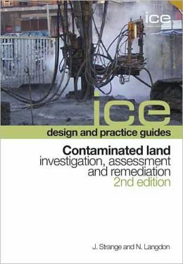 ICE design and practice guides: Contaminated land - investigation, assessment and remediation, 2nd edition