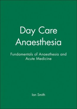 Day Care Anaesthesia: Fundamentals of Anaesthesia and Acute Medicine