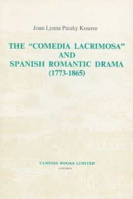 The 'Comedia Lacrimosa' and Spanish Romantic Drama (1773-1865)