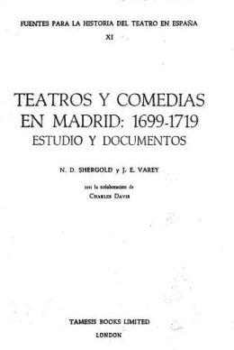 Teatros y Comedias En Madrid, 1699-1719: Estudio y Documentos
