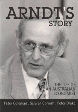 Arndt's Story: The Life of an Australian Economist