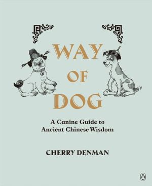Way of Dog: A Canine Guide to Ancient Chinese Wisdom