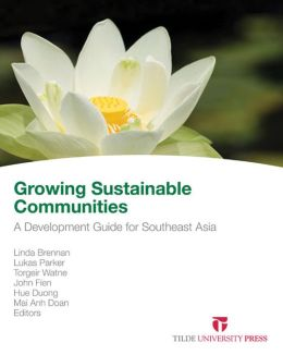 Growing Sustainable Communities: Research and Professional Practice: A Development Guide for Southeast Asia