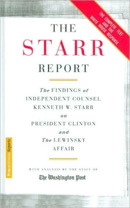 The Starr Report: The Findings of Independent Counsel Kenneth W. Starr on President Clinton and the Lewinsky Affair