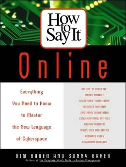 How to Say It Online: Everything You Need to Know to Master the New Language of Cyberspace