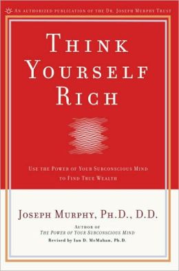 Think Yourself Rich: Use the Power of Your Subconscious Mind to Find True Wealth