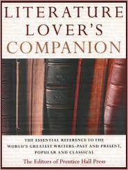 The Literature Lover's Companion: The Essential Reference to the World's Greatest Writers-Past and Present, Popular and Classical