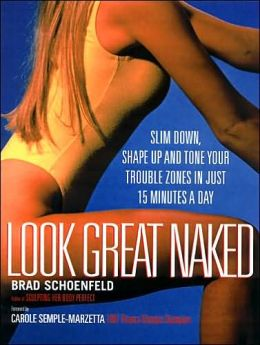 Look Great Naked: Slim Down, Shape up and Tone Your Trouble Zones in Just 15 Minutes a Day
