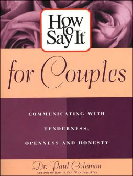 How to Say It for Couples: Communicating with Tenderness, Openness and Honesty