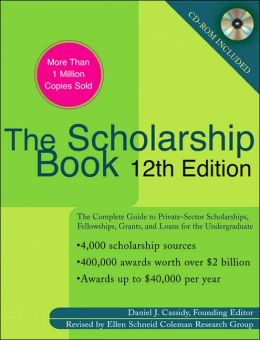 The Scholarship Book 12th Edition: The Complete Guide to Private-Sector Scholarships, Fellowships,Grants, and Loans for the Undergraduate