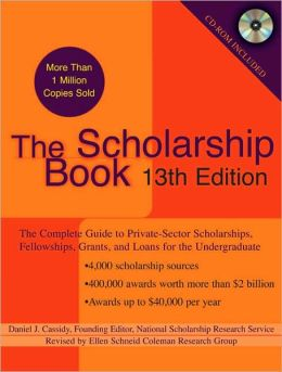 The Scholarship Book, 13th Edition: The Complete Guide to Private-Sector Scholarships, Fellowships, Grants, and Loans for the Undergraduate