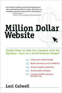 Million Dollar Website: Simple Steps to Help You Compete with the Big Boys - Even on a Small BusinessBudget Lori Culwell