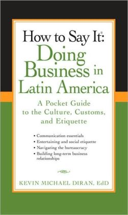 How to Say It: Doing Business in Latin America: A Pocket Guide to the Culture, Customs, and Etiquette