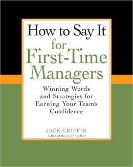 How To Say It for First-Time Managers: Winning Words and Strategies for Earning Your Team's Confidence