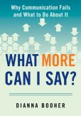 Book Cover Image. Title: What More Can I Say?:  Why Communication Fails and What to Do About It, Author: Dianna Booher