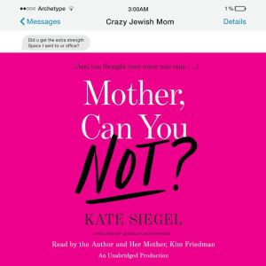 Mother, Can You Not?: And You Thought Your Mom Was Crazy...