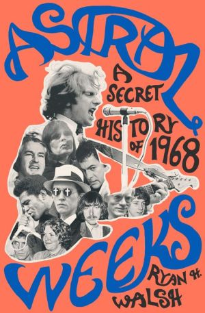 Book Astral Weeks: A Secret History of 1968