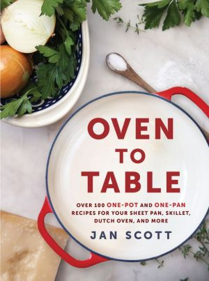 Book Oven to Table: Over 100 One-Pot and One-Pan Recipes for Your Sheet Pan, Skillet, Dutch Oven, and More