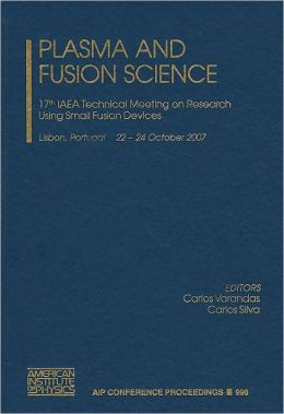 Plasma and Fusion Science: 17th IAEA Technical Meeting on Research Using Small Fusion Devices