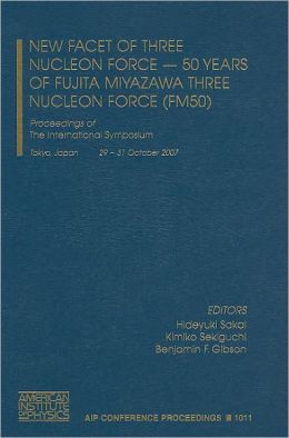New Facet of Three Nucleon Force - 50 Years of Fujita Miyazawa Three Nucleon Force (FM50): Proceedings of the International Symposium