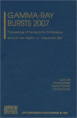 Gamma-Ray Bursts 2007: Proceedings of the Santa Fe Conference