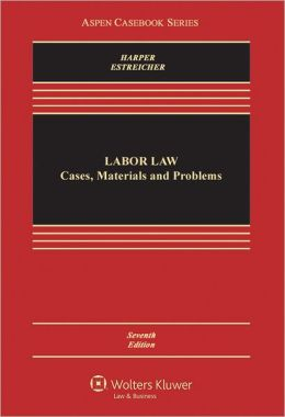 Labor Law: Cases, Materials, and Problems 7E