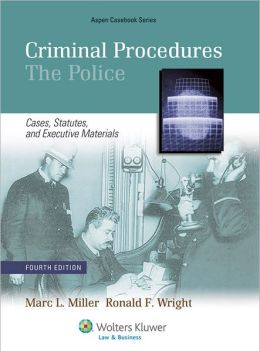 Criminal Procedures The Police: Cases, Statutes and Executive Materials, Fourth Edition