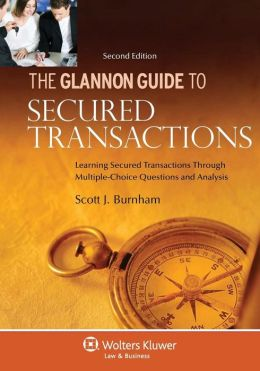Glannon Guide to Secured Transactions: Learning Secured Transactions Through Multiple-Choice Questions and Analysis, 2nd Edition