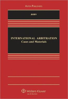 International Arbitration: Cases and Materials