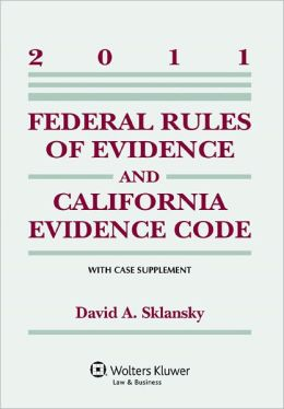Federal Rules Evidence & California Evidence Code Supplement, 2011 Edition