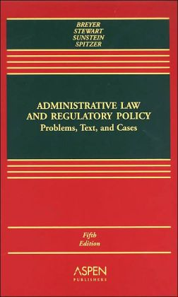 Administrative Law and Regulatory Policy: Problems, Text, and Cases, Fifth Edition