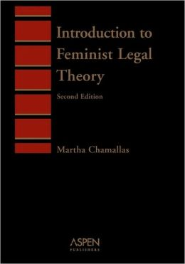 Introduction To Feminist Legal Theory, Second Edition (Aspen Student Treatise Series)