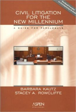 Civil Litigation For The New Millennium: A Guide for Paralegals
