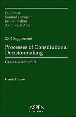 Process of Constitutional Decisionmaking Fourth Edition 2004 Supplement