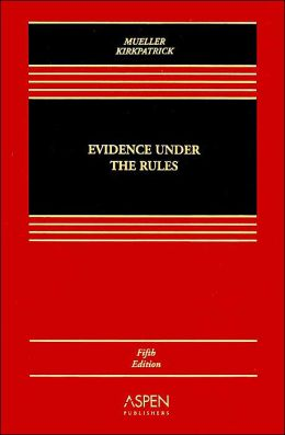 Evidence Under the Rules: Texts, Cases, and Problems, Fifth Edition