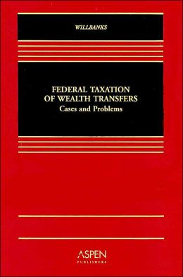 Federal Taxation of Wealth Transfers: Cases and Problems