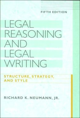 Legal Reasoning and Legal Writing: Structure, Strategy, and Style, Fifth Edition