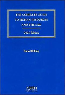 The Complete Guide to Human Resources and the Law, 2005 Edition