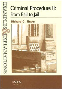 Criminal Procedures II: From Bail to Jail: Examples & Explanations