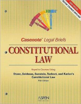 Casenote Legal Briefs: Constitutional Law, Keyed to Stone, Seidman, Sunstein, & Tushnet