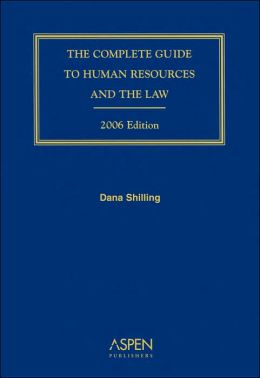 The Complete Guide to Human Resources and the Law, 2006 Edition